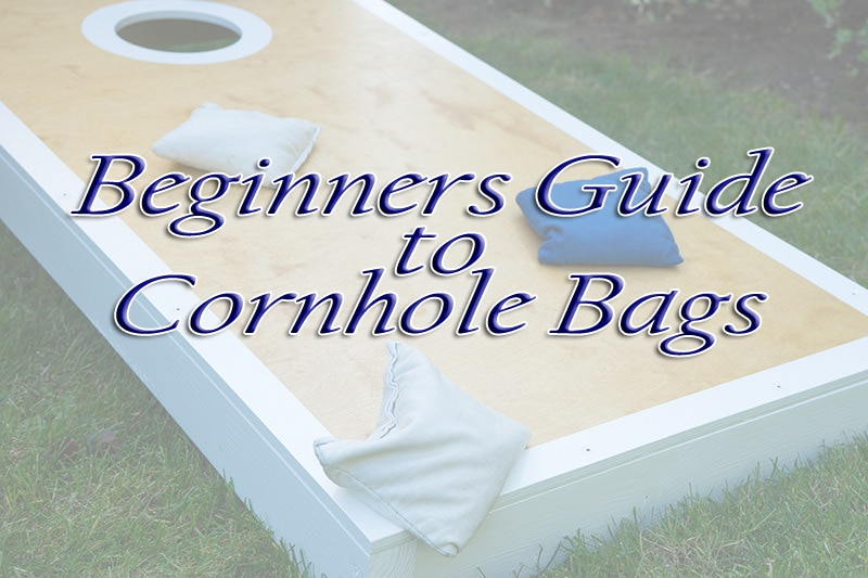 Beginners Guide to cornhole bags