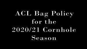 ACL bag policy for 2020/21 cornhole season