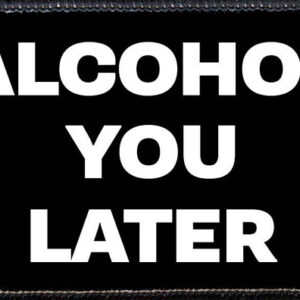 Alcohol you later patch